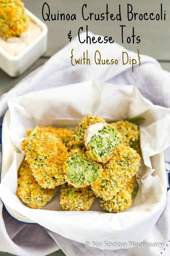 Quinoa Crusted Broccoli  Cheese Tots {with Queso Dip}No Spoon